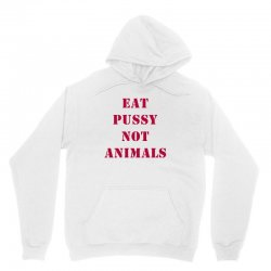 Eat Pussy Not Animals Unisex Hoodie | Artistshot