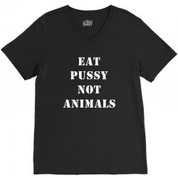 Eat Pussy Not Animals V-Neck Tee | Artistshot