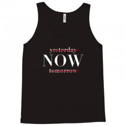 Yesterday Now Tomorrow Tank Top | Artistshot