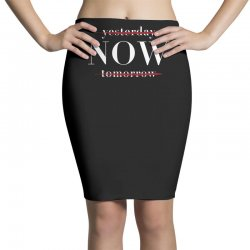 Yesterday Now Tomorrow Pencil Skirts | Artistshot