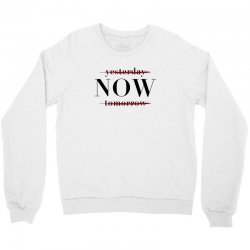 Yesterday Now Tomorrow Crewneck Sweatshirt | Artistshot