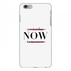 Yesterday Now Tomorrow iPhone 6 Plus/6s Plus Case | Artistshot