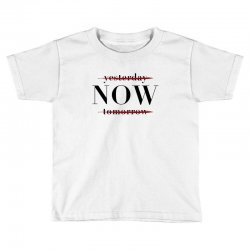 Yesterday Now Tomorrow Toddler T-shirt | Artistshot