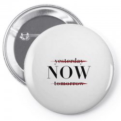 Yesterday Now Tomorrow Pin-back button | Artistshot