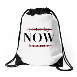 Yesterday Now Tomorrow Drawstring Bags | Artistshot