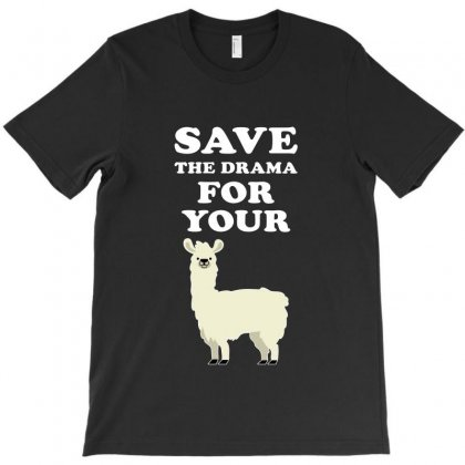 Save The Drama For Your Lama T-shirt Designed By Akin