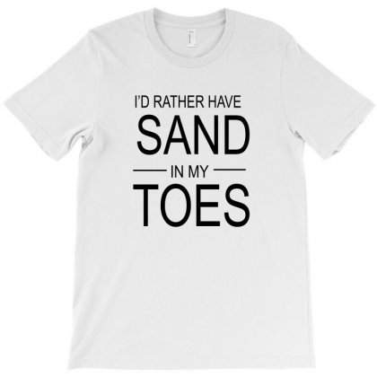 Id Rather Have Sand In My Toes T-shirt Designed By Blackacturus
