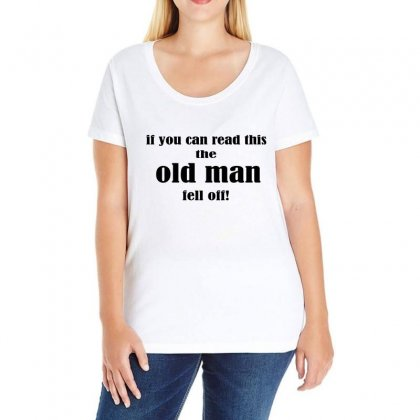 If You Can Read This The Old Man Fell Off Ladies Curvy T-shirt Designed By Blackacturus