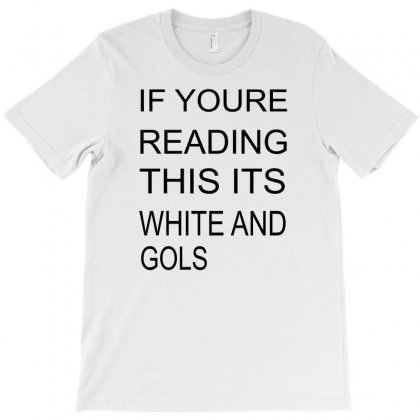 If Youre Reading This Its White And Gold T-shirt Designed By Blackacturus