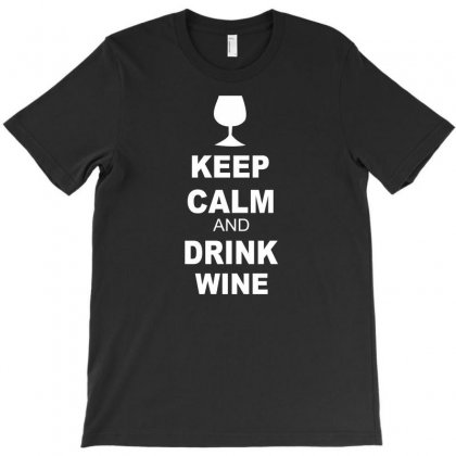 Keep Calm And Drink Wine T-shirt Designed By Blackacturus