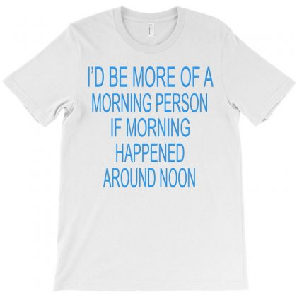 Morning Person T-shirt Designed By Blackacturus