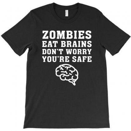 Zombies Eat Brains Dont Worry You Are Safe T-shirt Designed By Akin