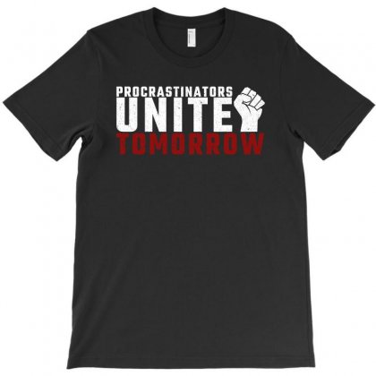 Procrastinators Unite Tomorrow T-shirt Designed By Bigdlab