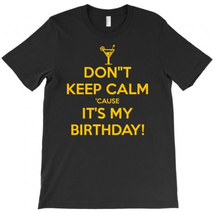 Keep Calm Cause It S My Birthday T-shirt Designed By Aheupote