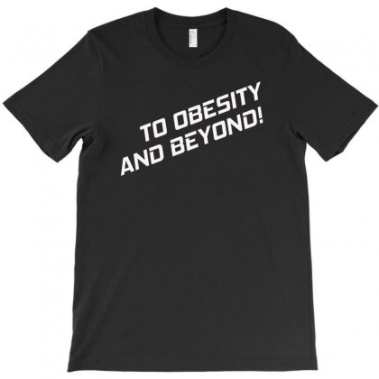 To Obesity And Beyond T-shirt Designed By Satrio Art