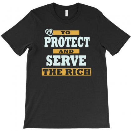 To Protect And Serve The Rich T-shirt Designed By Satrio Art