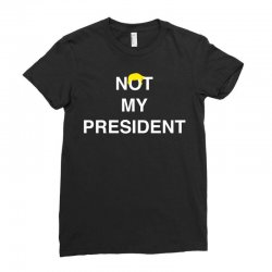Not My President Ladies Fitted T-Shirt | Artistshot