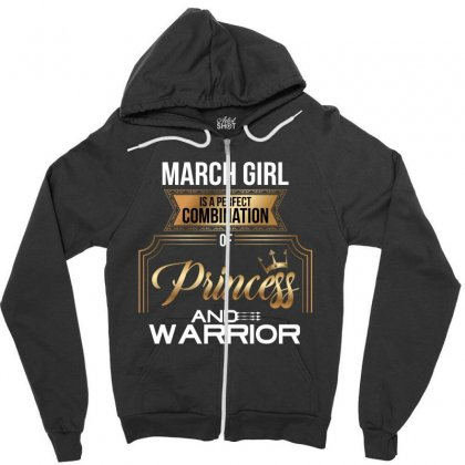 March  Girl Is A Perfect Combination Of Princess And Warrior Zipper Hoodie