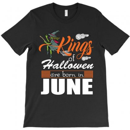 Halloween Kings Are Born In June T-shirt Designed By Rardesign