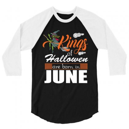 Halloween Kings Are Born In June 3/4 Sleeve Shirt Designed By Rardesign