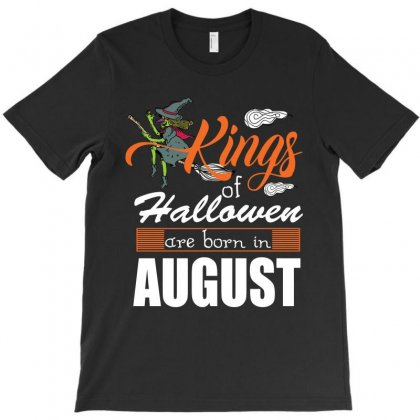 Halloween Kings Are Born In August T-shirt Designed By Rardesign