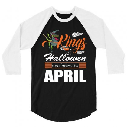 Halloween Kings Are Born In April 3/4 Sleeve Shirt Designed By Rardesign