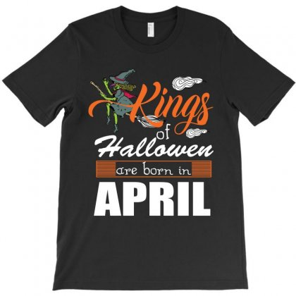 Halloween Kings Are Born In April T-shirt Designed By Rardesign