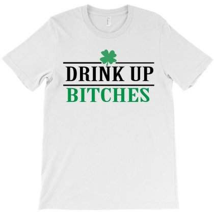 Drink Up Bitches T-shirt Designed By Ujang Atkinson