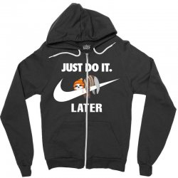 Just Do It Later Sloth Zipper Hoodie | Artistshot