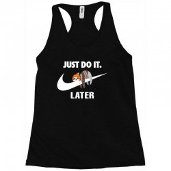 Just Do It Later Sloth Racerback Tank | Artistshot