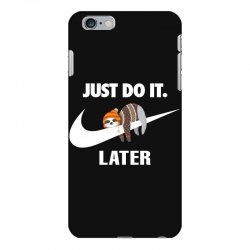 Just Do It Later Sloth iPhone 6 Plus/6s Plus Case | Artistshot