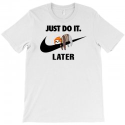 Just Do It Later Sloth T-Shirt | Artistshot