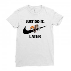 Just Do It Later Sloth Ladies Fitted T-Shirt | Artistshot