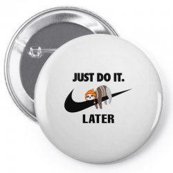 Just Do It Later Sloth Pin-back button | Artistshot
