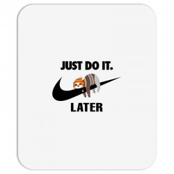 Just Do It Later Sloth Mousepad | Artistshot
