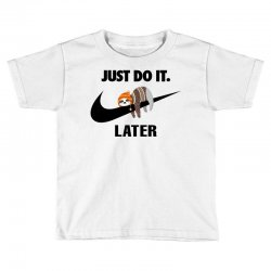 Just Do It Later Sloth Toddler T-shirt | Artistshot