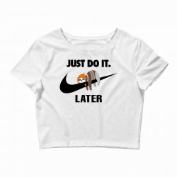 Just Do It Later Sloth Crop Top | Artistshot