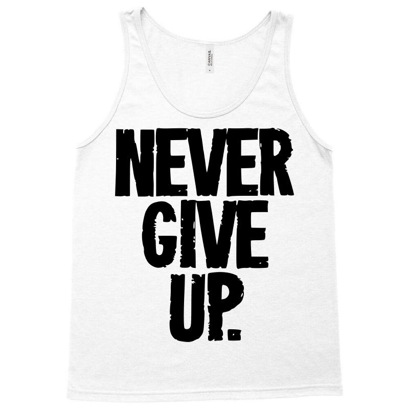 171d40b7d49dcf Custom Never Give Up Tank Top By Sbm052017 - Artistshot