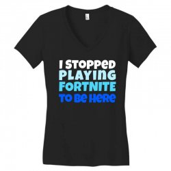 i stopped playing fortnite to be here Women's V-Neck T-Shirt | Artistshot