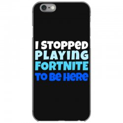 i stopped playing fortnite to be here iPhone 6/6s Case | Artistshot