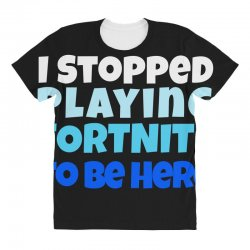 i stopped playing fortnite to be here All Over Women's T-shirt | Artistshot