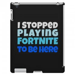i stopped playing fortnite to be here iPad 3 and 4 Case | Artistshot