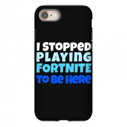 i stopped playing fortnite to be here iPhone 8 | Artistshot
