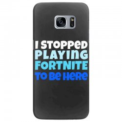 i stopped playing fortnite to be here Samsung Galaxy S7 Edge | Artistshot