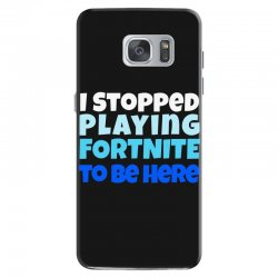 i stopped playing fortnite to be here Samsung Galaxy S7 | Artistshot