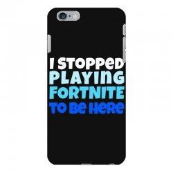 i stopped playing fortnite to be here iPhone 6 Plus/6s Plus Case | Artistshot