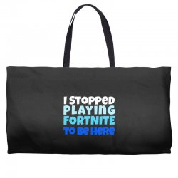 i stopped playing fortnite to be here Weekender Totes | Artistshot