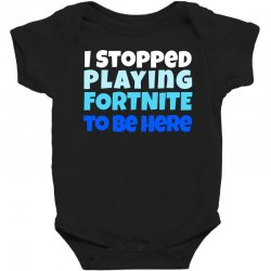 i stopped playing fortnite to be here Baby Bodysuit | Artistshot