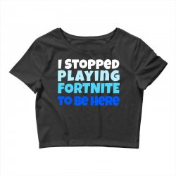 i stopped playing fortnite to be here Crop Top | Artistshot