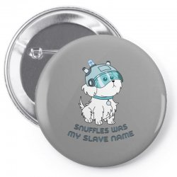 Snuffles Was My Slave Name Pin-back button | Artistshot